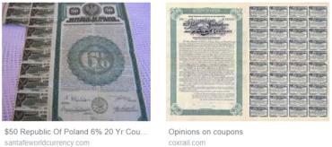 Vlevo je dvacetiletý (20 Yr) polský vládní dluhopis. Když chtěl věřitel vyplatit 6% kupon, musel ho odtrhnout a předložit k proplacení. Dluhopis nebyl vzhledem k druhé světové válce a finančnímu rozvratu nikdy splacen – stal se bezcenným papírem.