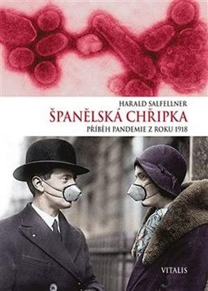 Harald Salfellner: Španělská chřipka - Příběh pandemie z roku 1918 (vyd. Vitalis, 2018)