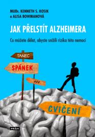 Jak přelstít Alzheimera: Jak nemoc včas rozpoznat, jak snížit riziko jejího výskytu, jak ji zpomalit a udržet co nejdéle kvalitu života?